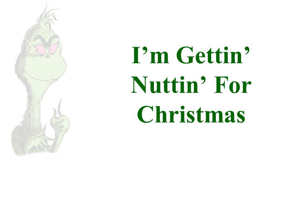 Im Gettin Nuttin For Christmas
