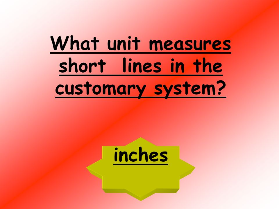 Linear Units: 100cm = 1 m 1000 m = 1 km