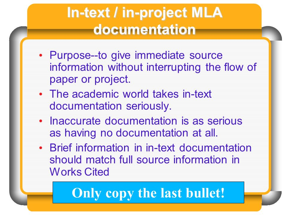 In-text / in-project MLA documentation Purpose--to give immediate source information without interrupting the flow of paper or project. The academic w