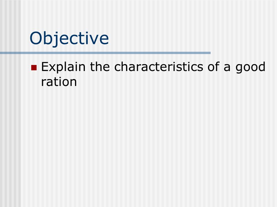 Objective Explain the characteristics of a good ration