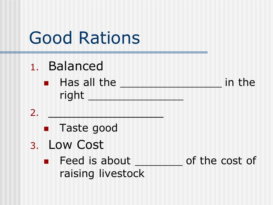Good Rations 1. Balanced Has all the _______________ in the right ______________ 2.