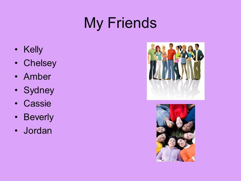 My Friends Kelly Chelsey Amber Sydney Cassie Beverly Jordan