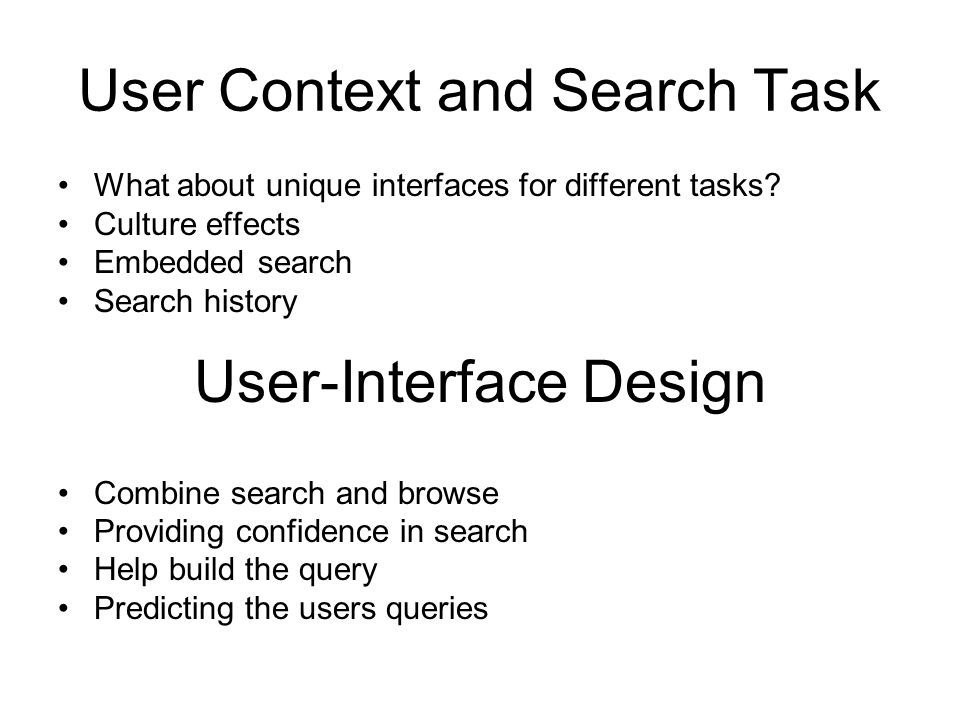 User Context and Search Task What about unique interfaces for different tasks.