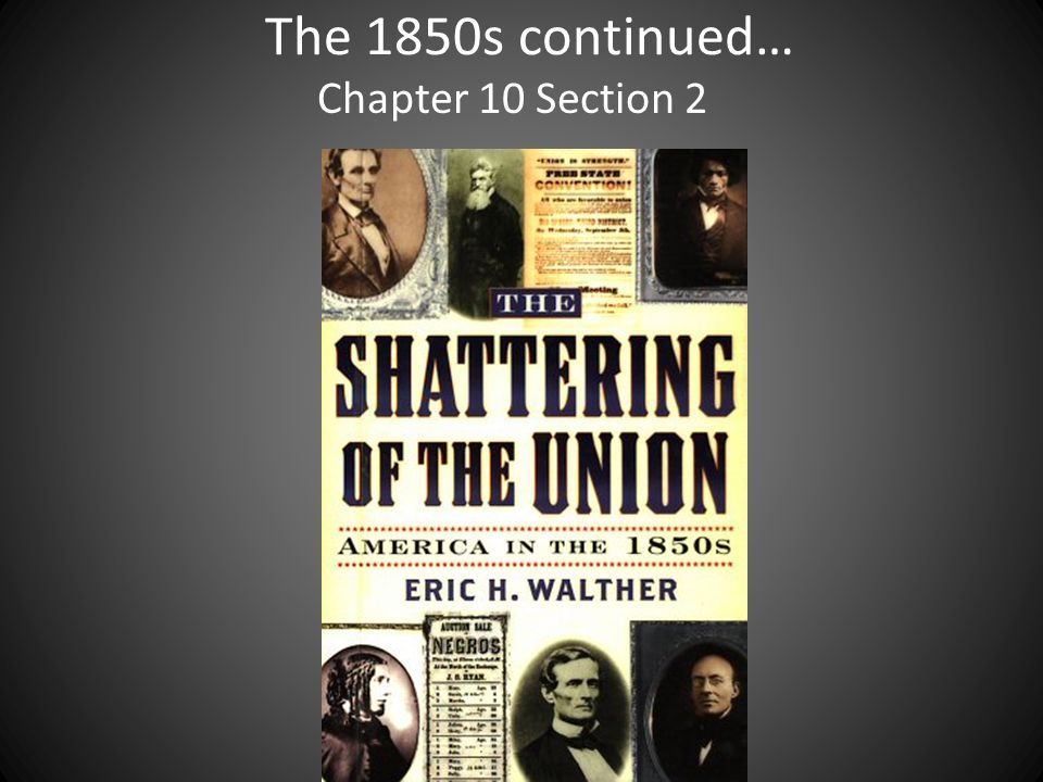 The 1850s continued… Chapter 10 Section 2