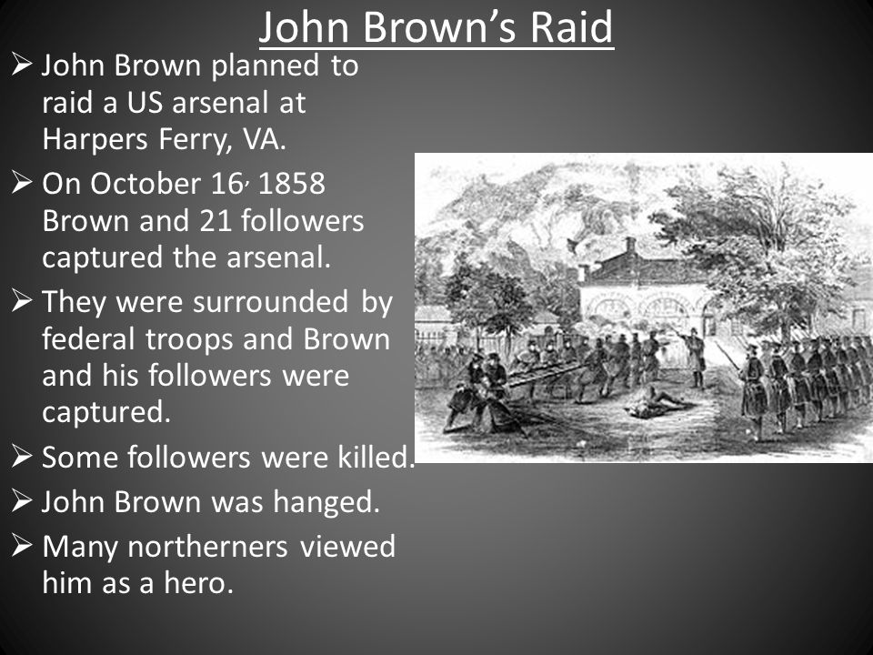 John Browns Raid John Brown planned to raid a US arsenal at Harpers Ferry, VA.