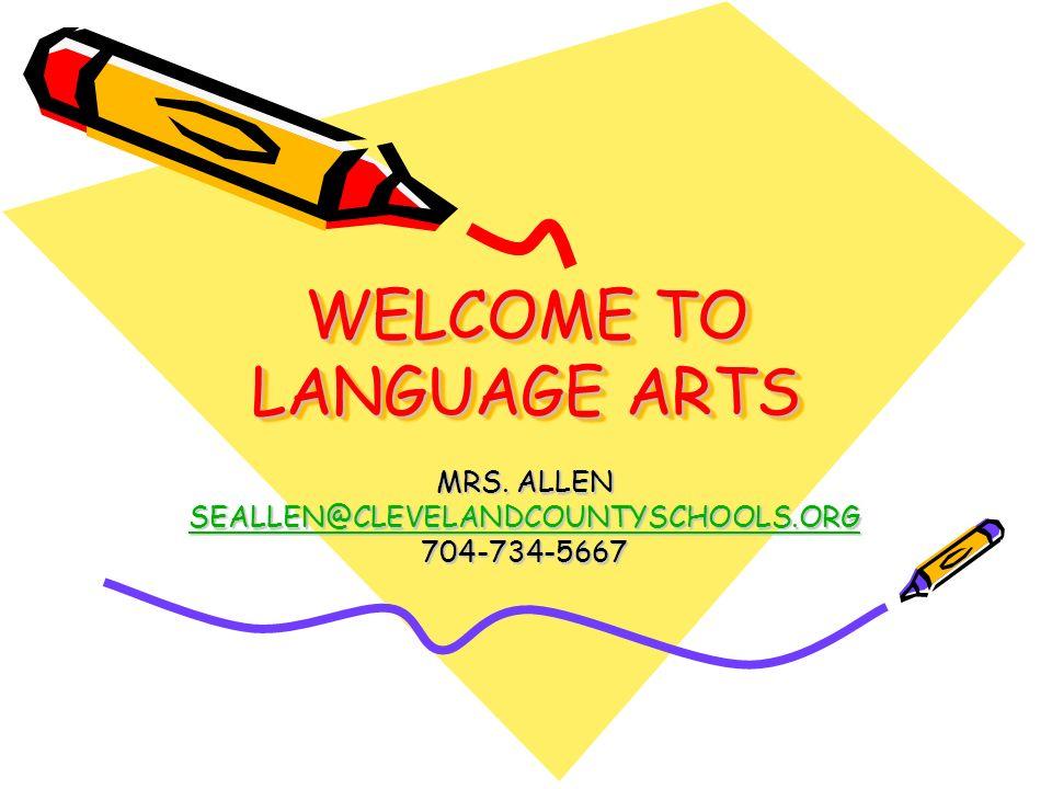 WELCOME TO LANGUAGE ARTS MRS. ALLEN SEALLEN@CLEVELANDCOUNTYSCHOOLS.ORG 704-734-5667
