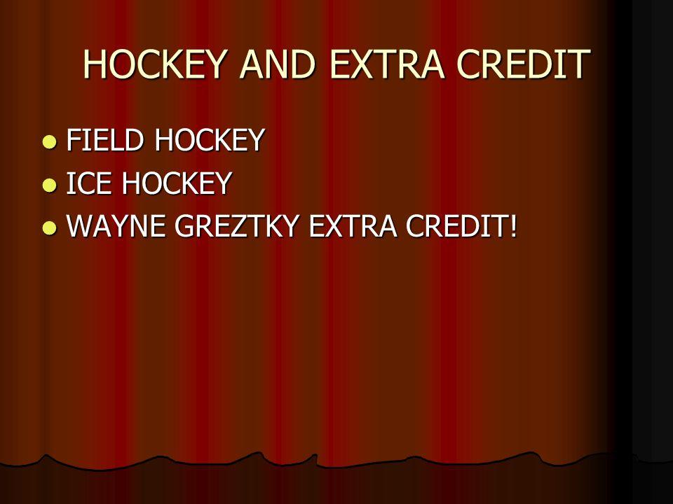 HOCKEY AND EXTRA CREDIT FIELD HOCKEY FIELD HOCKEY ICE HOCKEY ICE HOCKEY WAYNE GREZTKY EXTRA CREDIT.