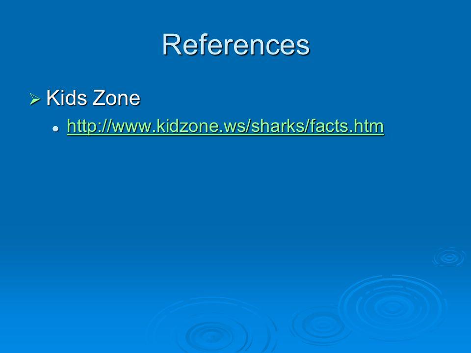 References Kids Zone Kids Zone http://www.kidzone.ws/sharks/facts.htm http://www.kidzone.ws/sharks/facts.htm http://www.kidzone.ws/sharks/facts.htm