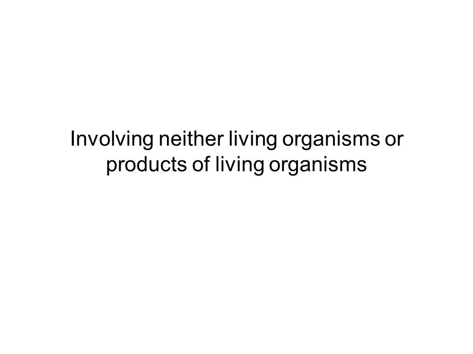 Involving neither living organisms or products of living organisms