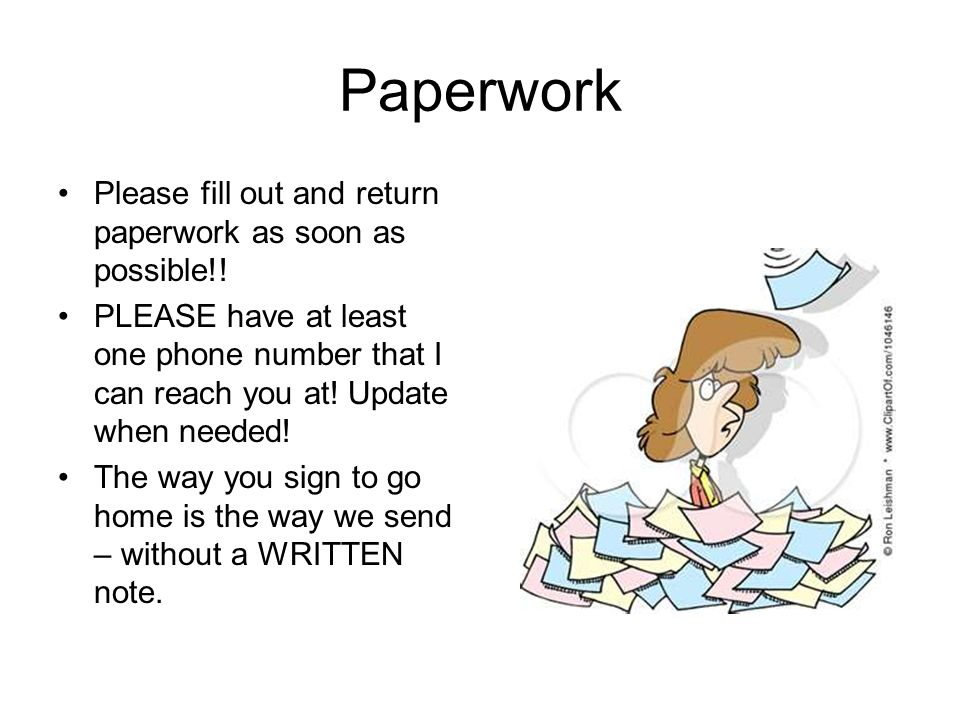 Paperwork Please fill out and return paperwork as soon as possible!.