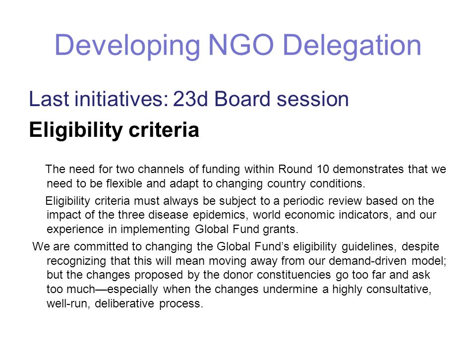 Developing NGO Delegation Last initiatives: 23d Board session Eligibility criteria The need for two channels of funding within Round 10 demonstrates t