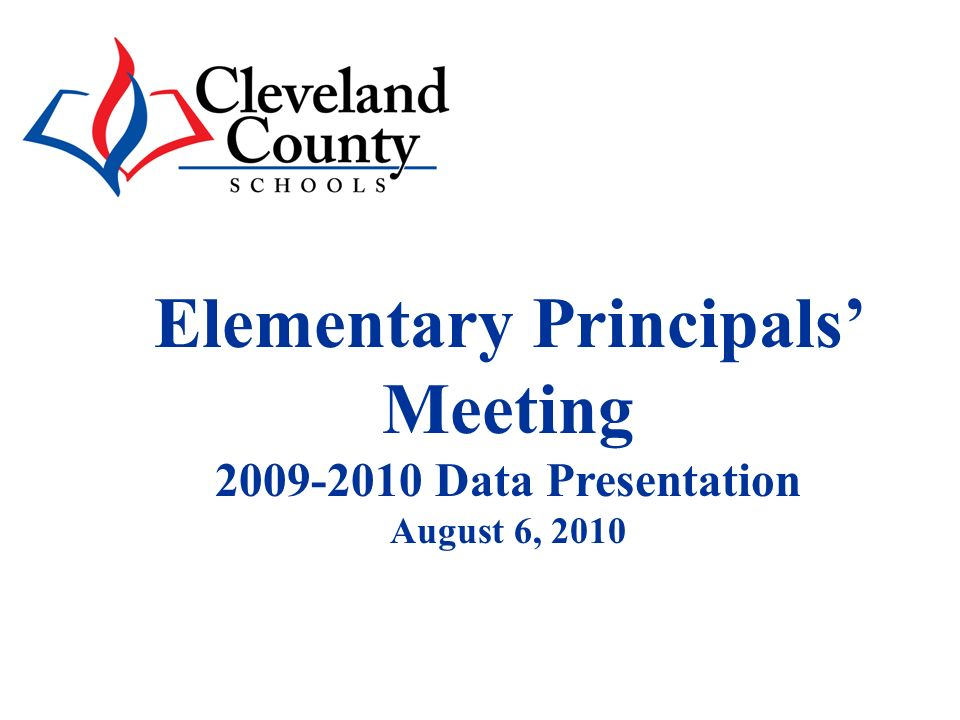 Elementary Principals Meeting 2009-2010 Data Presentation August 6, 2010