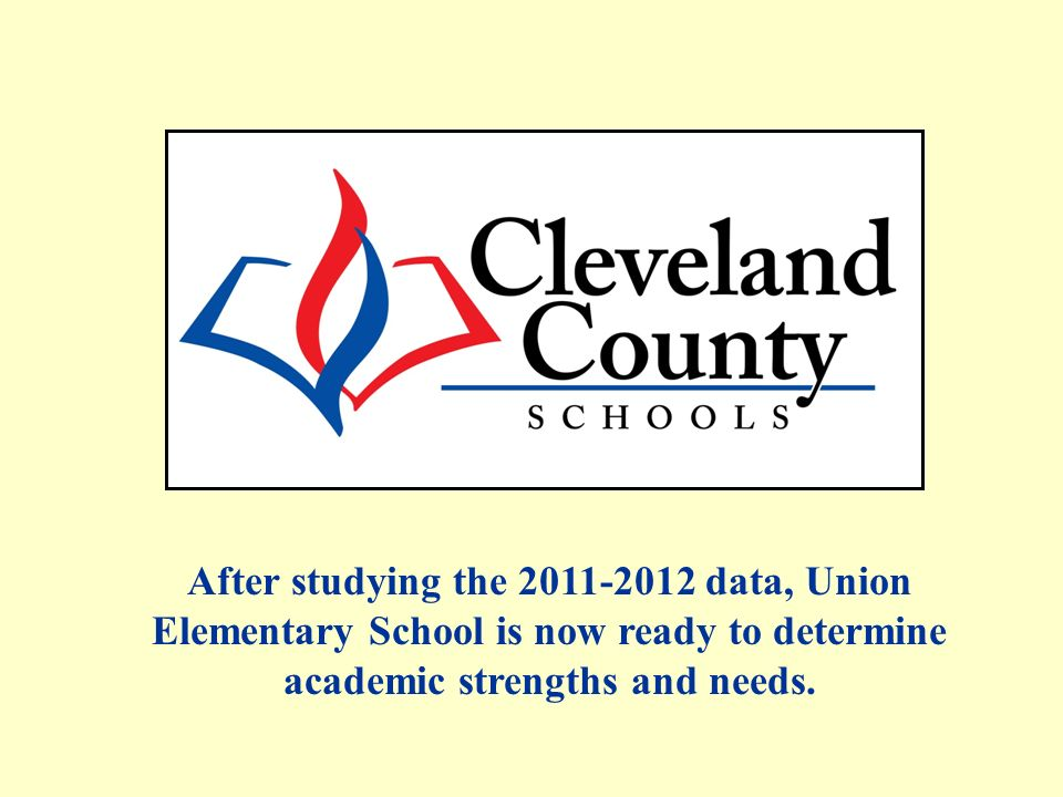 After studying the 2011-2012 data, Union Elementary School is now ready to determine academic strengths and needs.