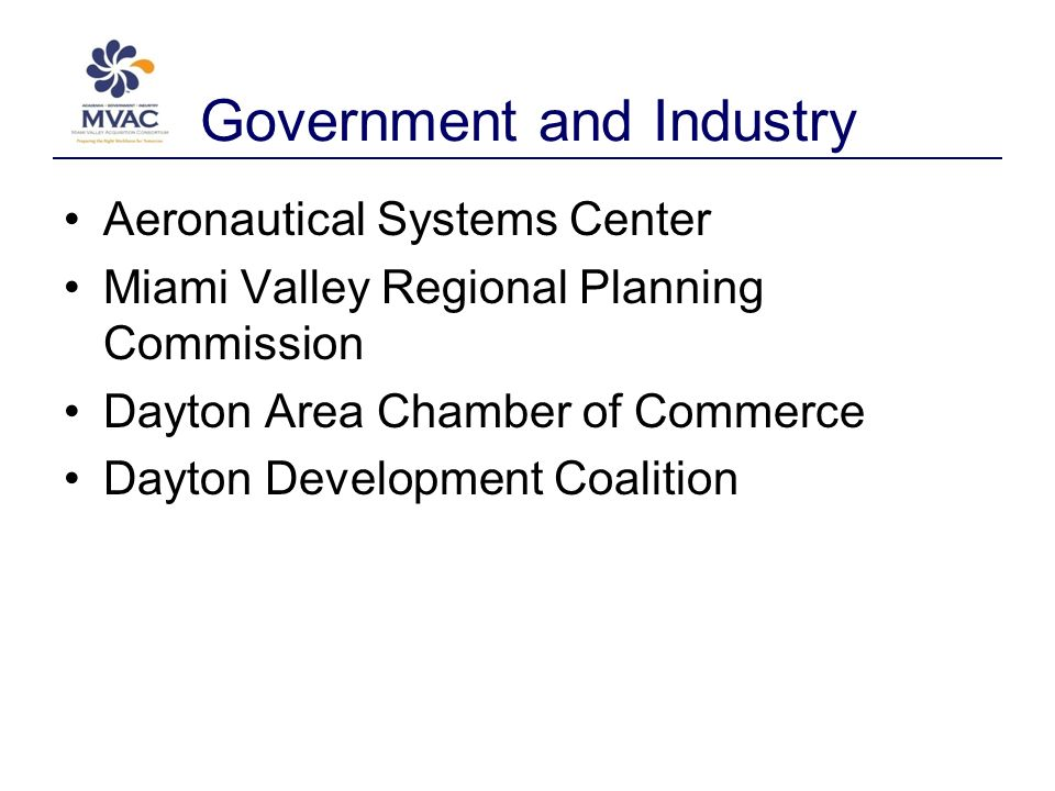 Government and Industry Aeronautical Systems Center Miami Valley Regional Planning Commission Dayton Area Chamber of Commerce Dayton Development Coalition