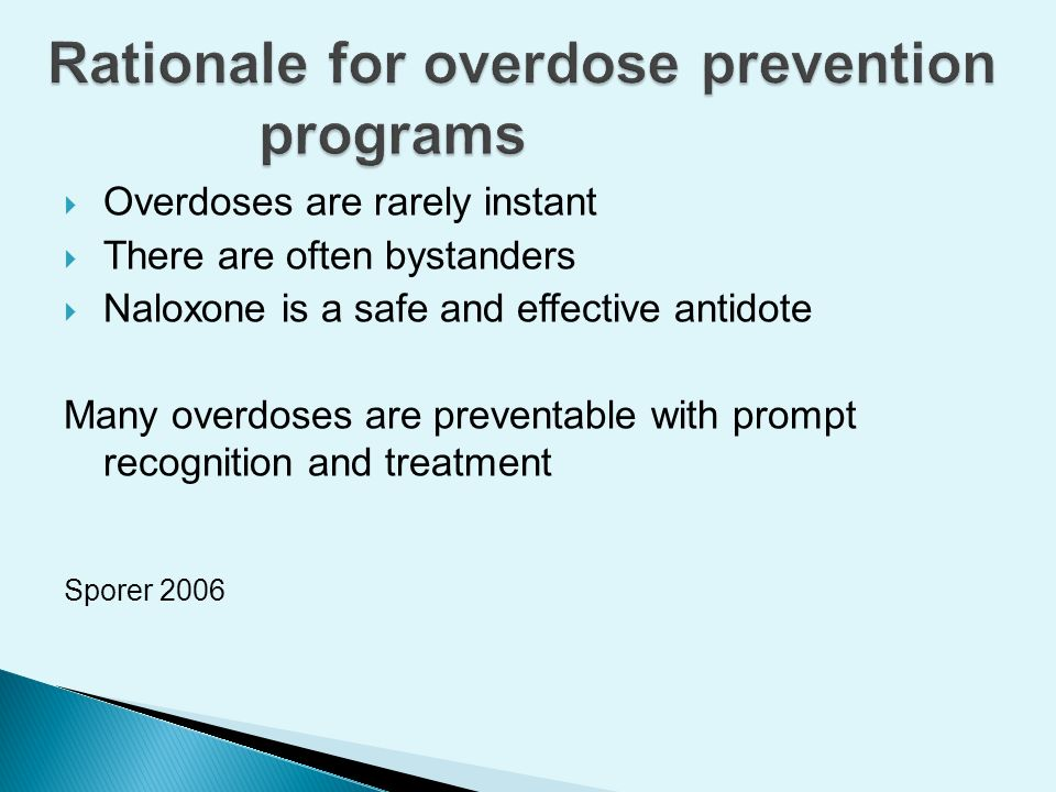 Overdose prevention: Makes drug user health a priority in diverse settings Endorses idea of drug users as capable and concerned with their community Expands benefits from harm reduction intervention to other medical populations