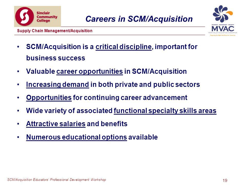 SCM/Acquisition Educators Professional Development Workshop Supply Chain Management/Acquisition 19 Careers in SCM/Acquisition SCM/Acquisition is a cri
