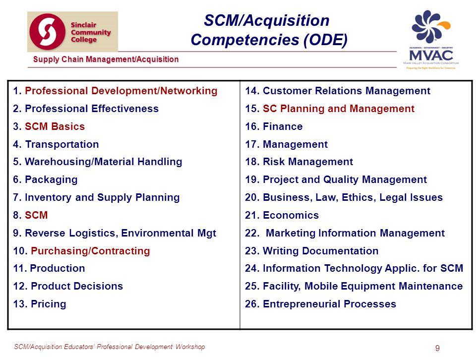 SCM/Acquisition Educators Professional Development Workshop Supply Chain Management/Acquisition 9 SCM/Acquisition Competencies (ODE) 1. Professional D