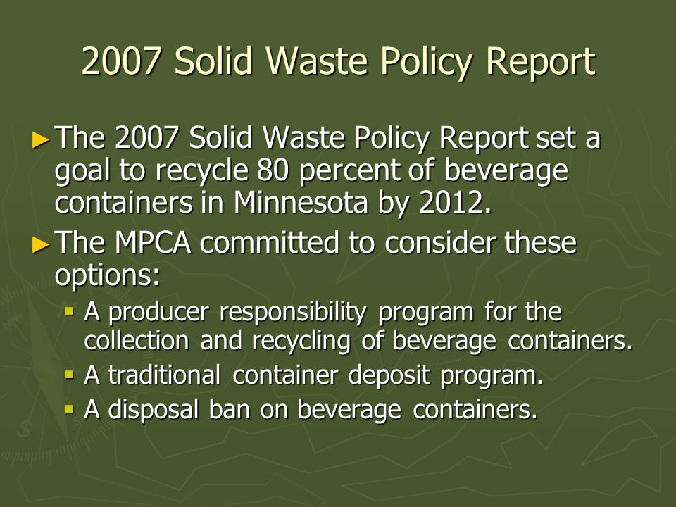 2007 Solid Waste Policy Report The 2007 Solid Waste Policy Report set a goal to recycle 80 percent of beverage containers in Minnesota by 2012. The 20