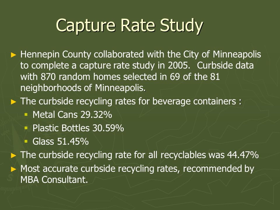 Capture Rate Study. Hennepin County collaborated with the City of Minneapolis to complete a capture rate study in 2005. Curbside data with 870 random