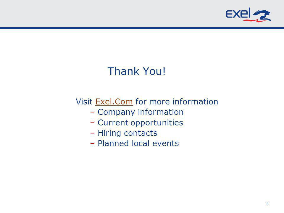 8 Thank You! Visit Exel.Com for more information – Company information – Current opportunities – Hiring contacts – Planned local events