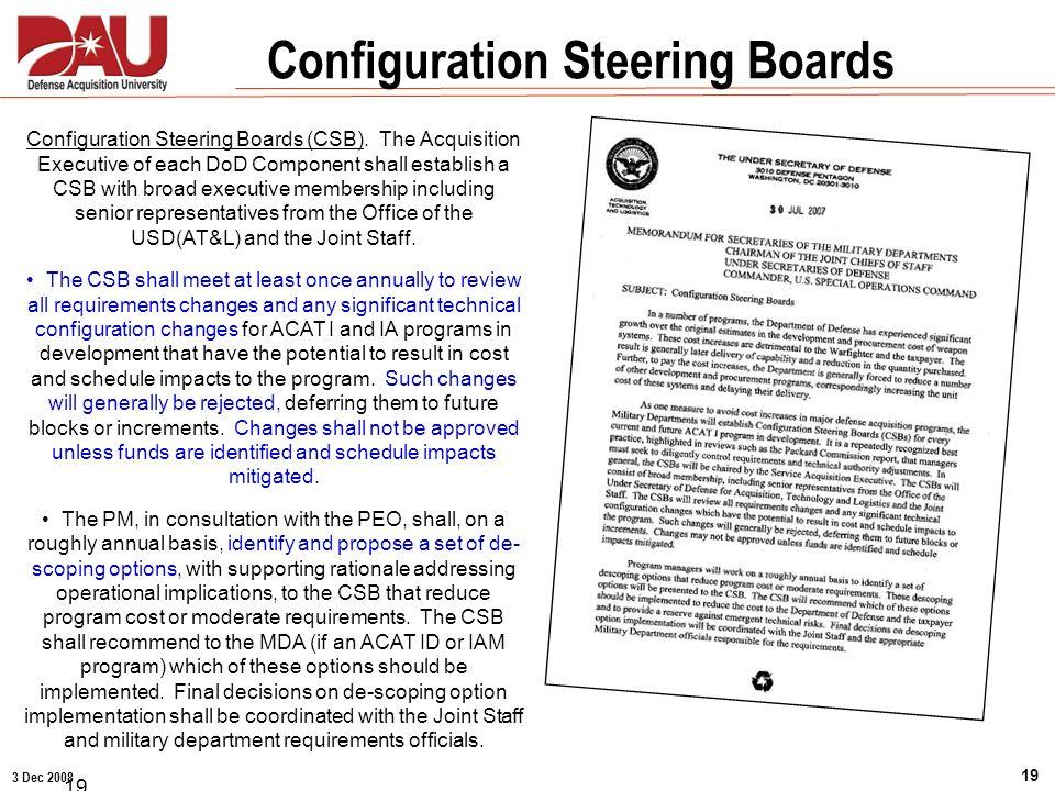 3 Dec 2008 19 Configuration Steering Boards Configuration Steering Boards (CSB). The Acquisition Executive of each DoD Component shall establish a CSB