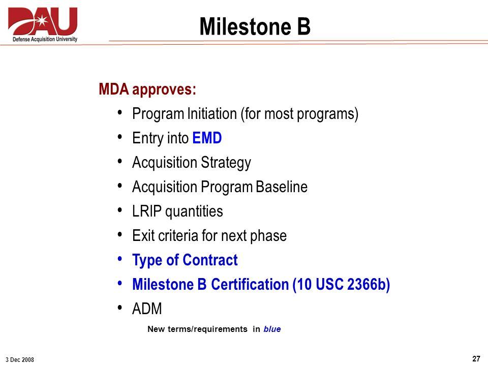 3 Dec 2008 27 MDA approves: Program Initiation (for most programs) Entry into EMD Acquisition Strategy Acquisition Program Baseline LRIP quantities Ex