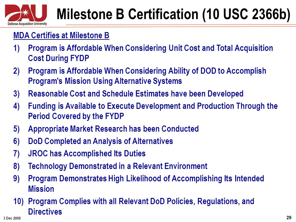 3 Dec 2008 29 MDA Certifies at Milestone B 1)Program is Affordable When Considering Unit Cost and Total Acquisition Cost During FYDP 2)Program is Affo
