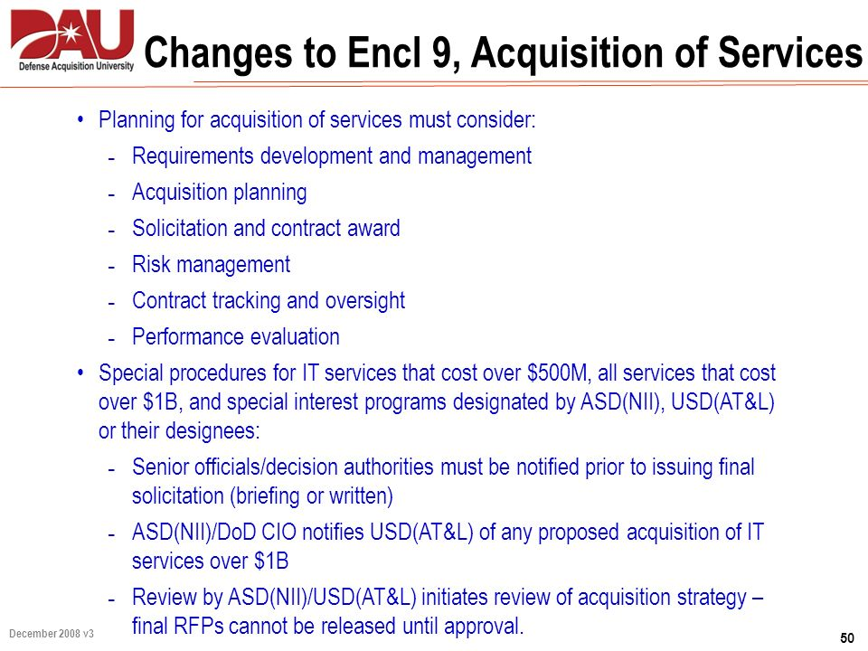 50 December 2008 v3 Changes to Encl 9, Acquisition of Services Planning for acquisition of services must consider: ـ Requirements development and mana