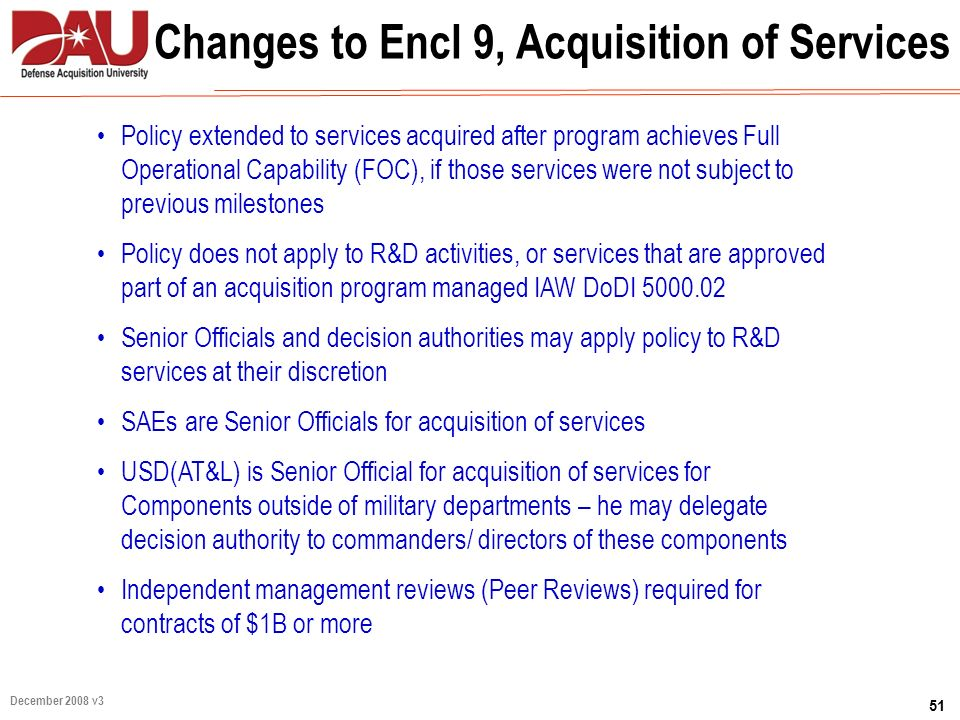 51 December 2008 v3 Changes to Encl 9, Acquisition of Services Policy extended to services acquired after program achieves Full Operational Capability