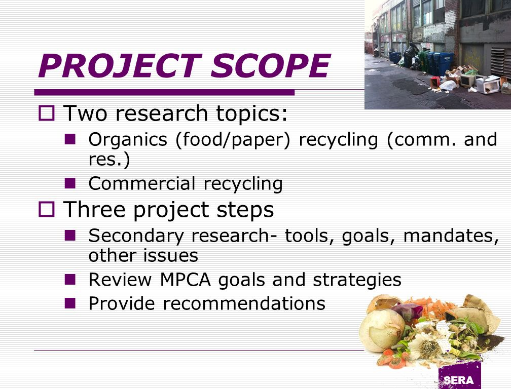 SERA PROJECT SCOPE Two research topics: Organics (food/paper) recycling (comm.