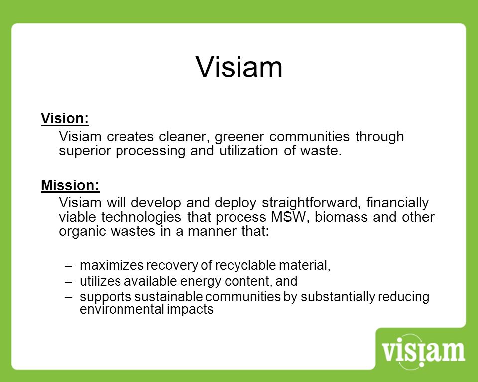 Visiam Vision: Visiam creates cleaner, greener communities through superior processing and utilization of waste.