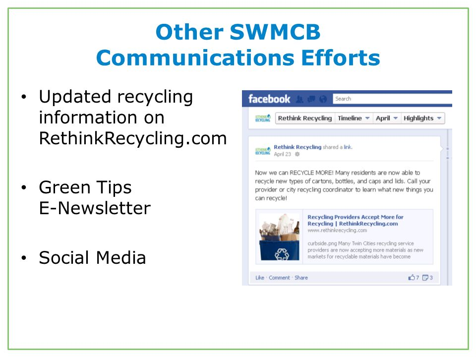 Other SWMCB Communications Efforts Updated recycling information on RethinkRecycling.com Green Tips E-Newsletter Social Media