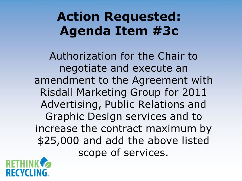 Action Requested: Agenda Item #3c Authorization for the Chair to negotiate and execute an amendment to the Agreement with Risdall Marketing Group for 2011 Advertising, Public Relations and Graphic Design services and to increase the contract maximum by $25,000 and add the above listed scope of services.