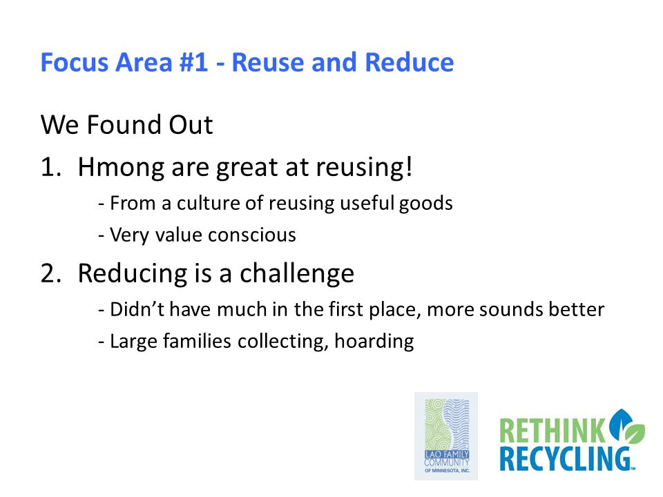 Focus Area #1 - Reuse and Reduce We Found Out 1.Hmong are great at reusing.