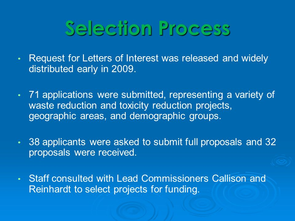 Selection Process Request for Letters of Interest was released and widely distributed early in 2009. 71 applications were submitted, representing a va