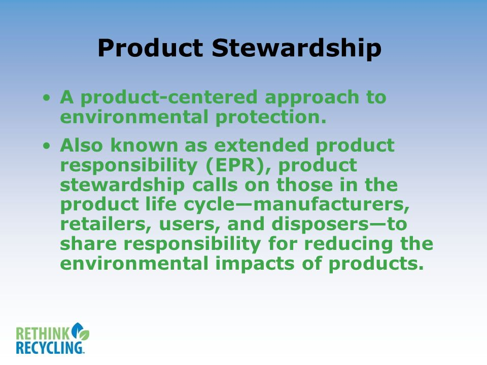 Product Stewardship A product-centered approach to environmental protection.