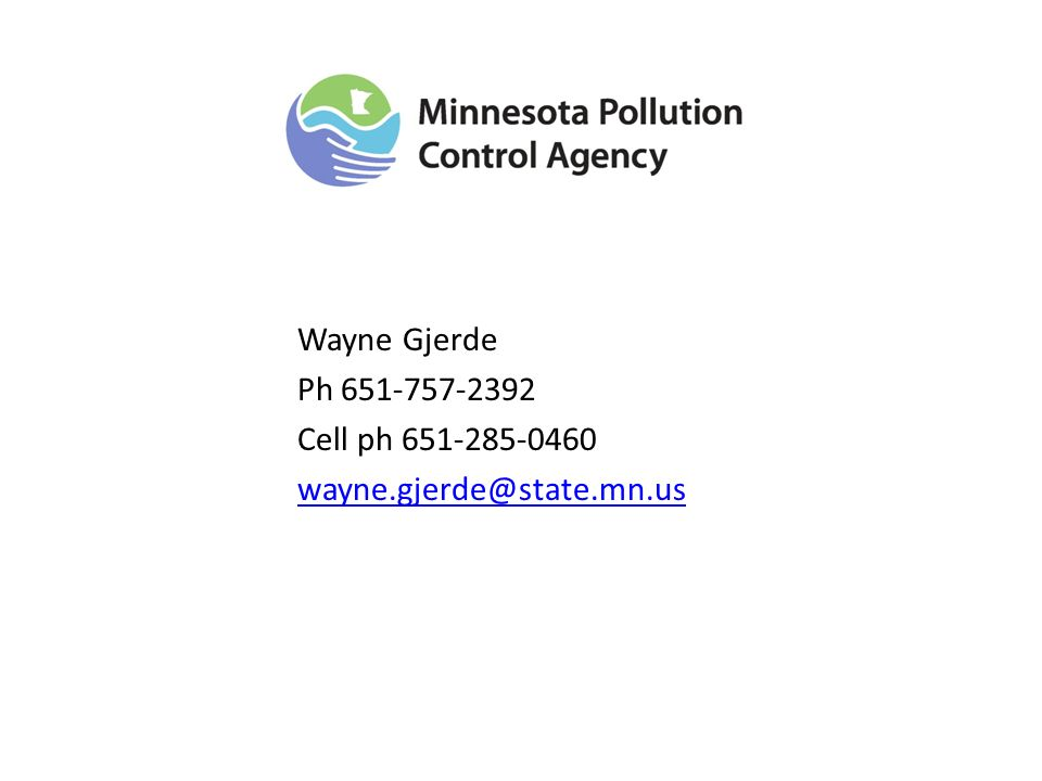 Wayne Gjerde Ph 651-757-2392 Cell ph 651-285-0460 wayne.gjerde@state.mn.us