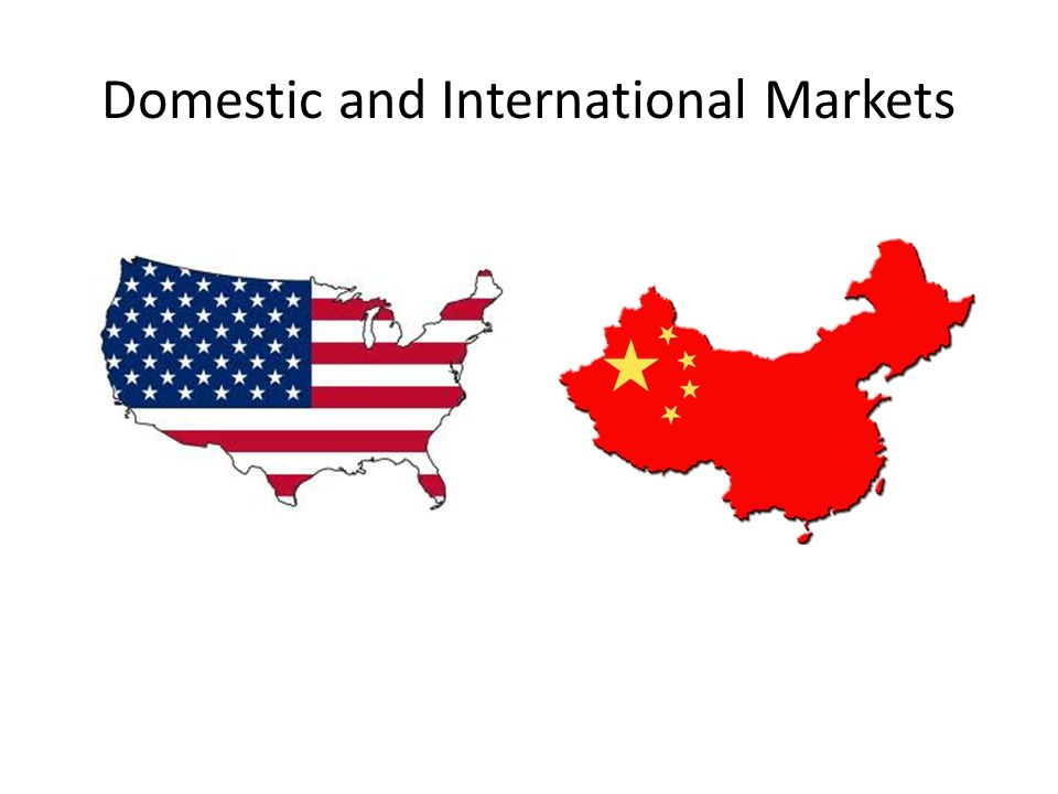 Domestic and International Markets