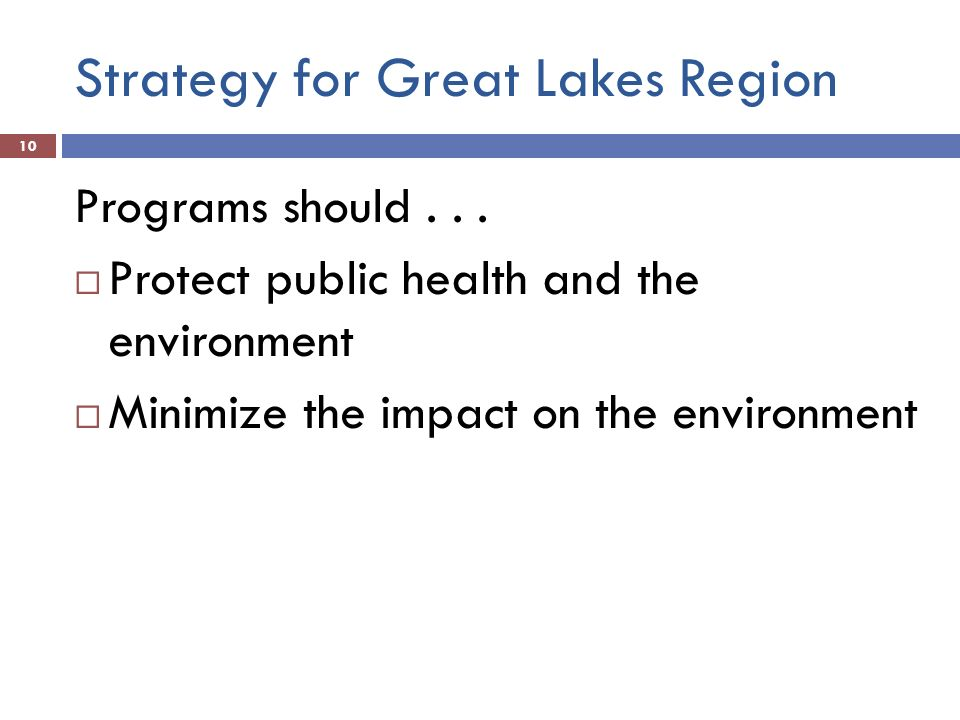 Strategy for Great Lakes Region 10 Programs should... Protect public health and the environment Minimize the impact on the environment
