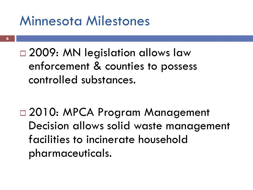 Minnesota Milestones : MN legislation allows law enforcement & counties to possess controlled substances.