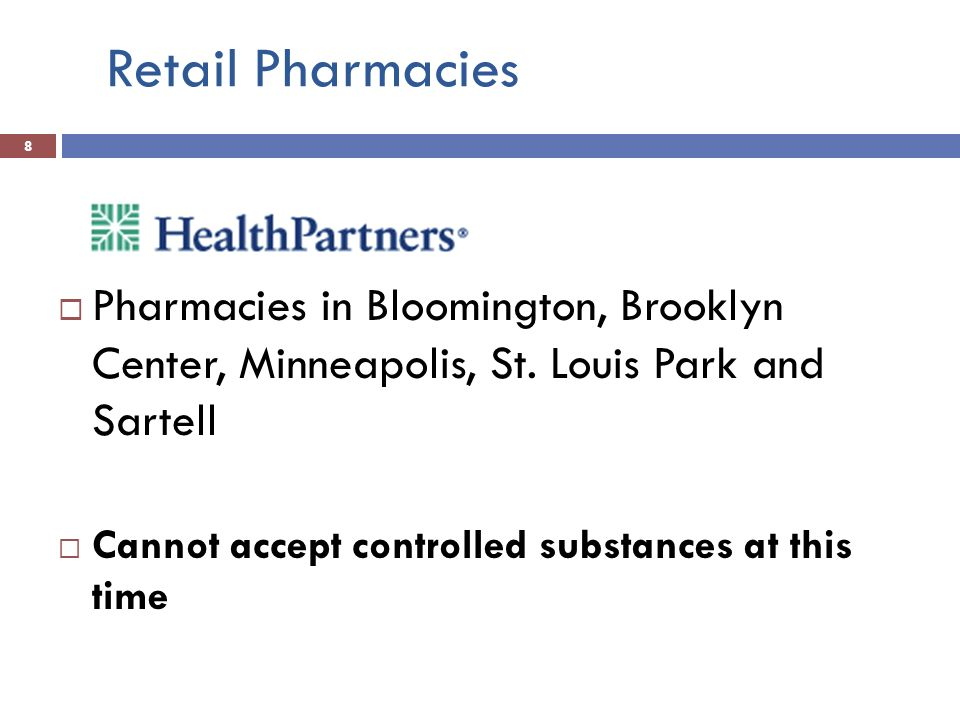 Retail Pharmacies 8 Pharmacies in Bloomington, Brooklyn Center, Minneapolis, St. Louis Park and Sartell Cannot accept controlled substances at this ti