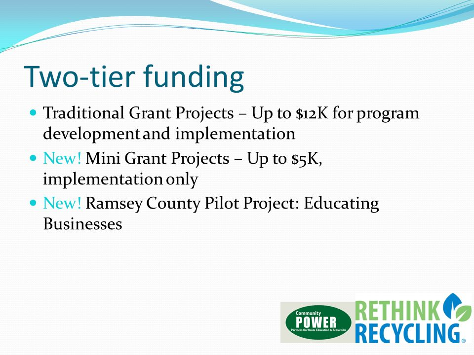 Two-tier funding Traditional Grant Projects – Up to $12K for program development and implementation New! Mini Grant Projects – Up to $5K, implementati