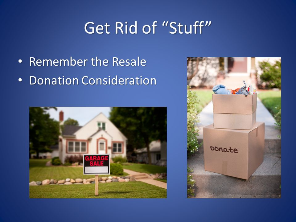 Get Rid of Stuff Remember the Resale Remember the Resale Donation Consideration Donation Consideration