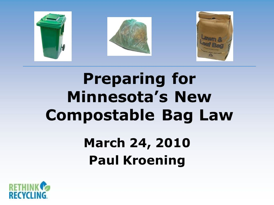 Preparing for Minnesotas New Compostable Bag Law March 24, 2010 Paul Kroening