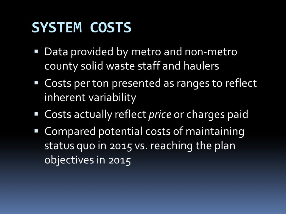 SYSTEM COSTS Data provided by metro and non-metro county solid waste staff and haulers Costs per ton presented as ranges to reflect inherent variabili