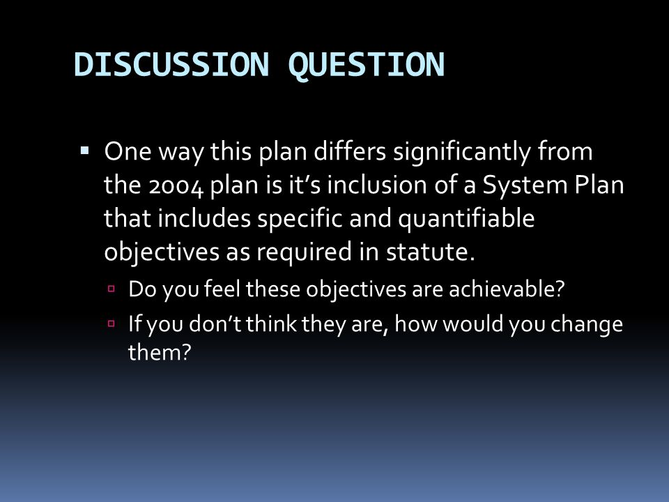 DISCUSSION QUESTION One way this plan differs significantly from the 2004 plan is its inclusion of a System Plan that includes specific and quantifiab
