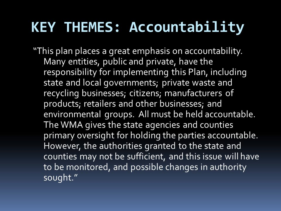KEY THEMES: Accountability This plan places a great emphasis on accountability. Many entities, public and private, have the responsibility for impleme