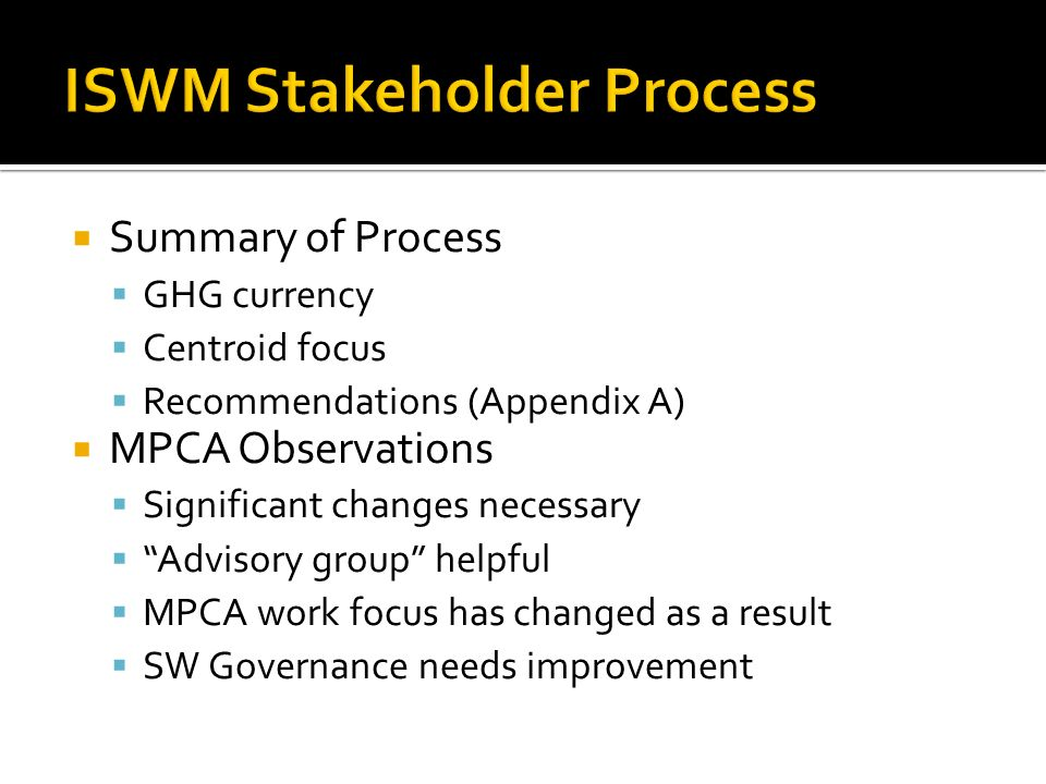 Summary of Process GHG currency Centroid focus Recommendations (Appendix A) MPCA Observations Significant changes necessary Advisory group helpful MPCA work focus has changed as a result SW Governance needs improvement