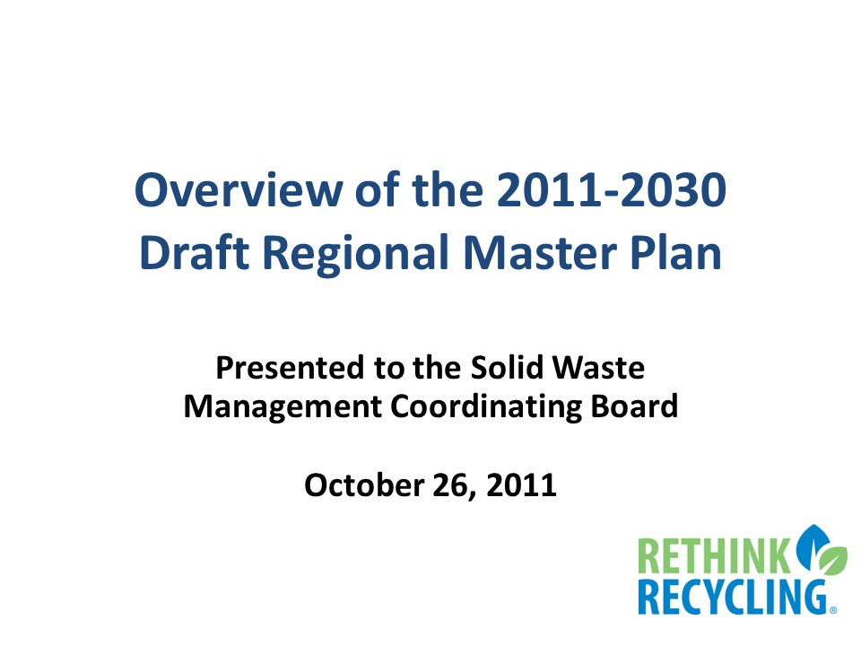 Overview of the Draft Regional Master Plan Presented to the Solid Waste Management Coordinating Board October 26, 2011