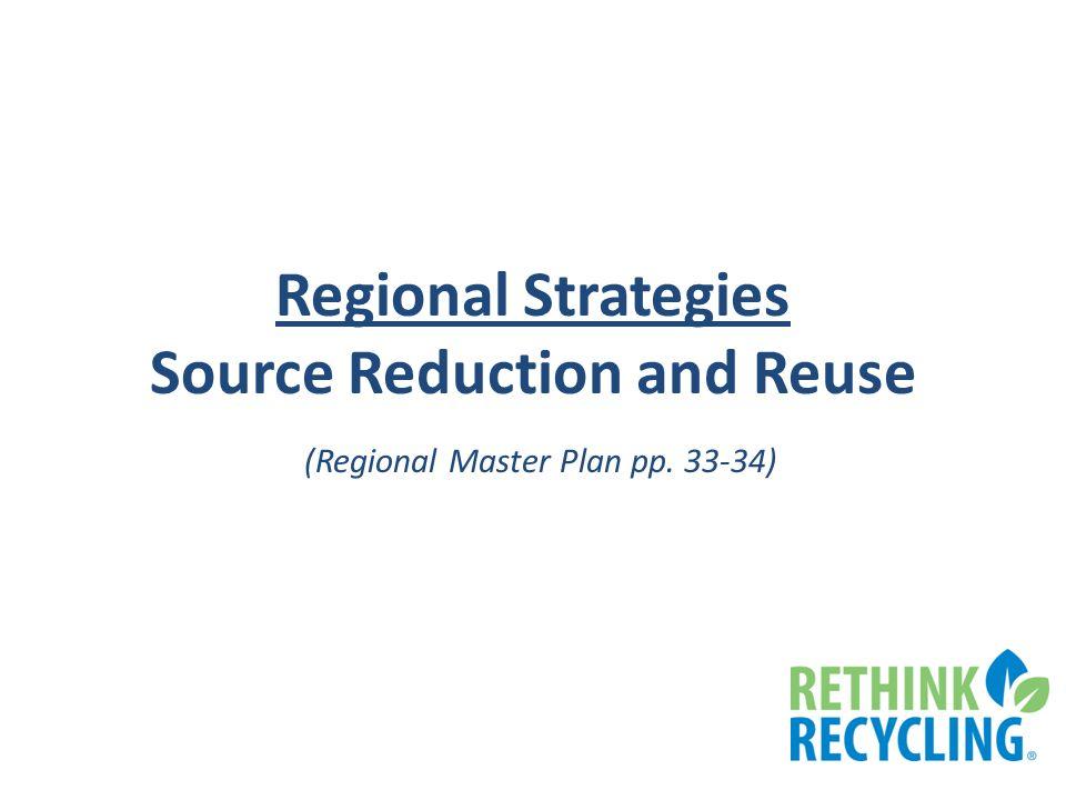 Regional Strategies Source Reduction and Reuse (Regional Master Plan pp. 33-34)